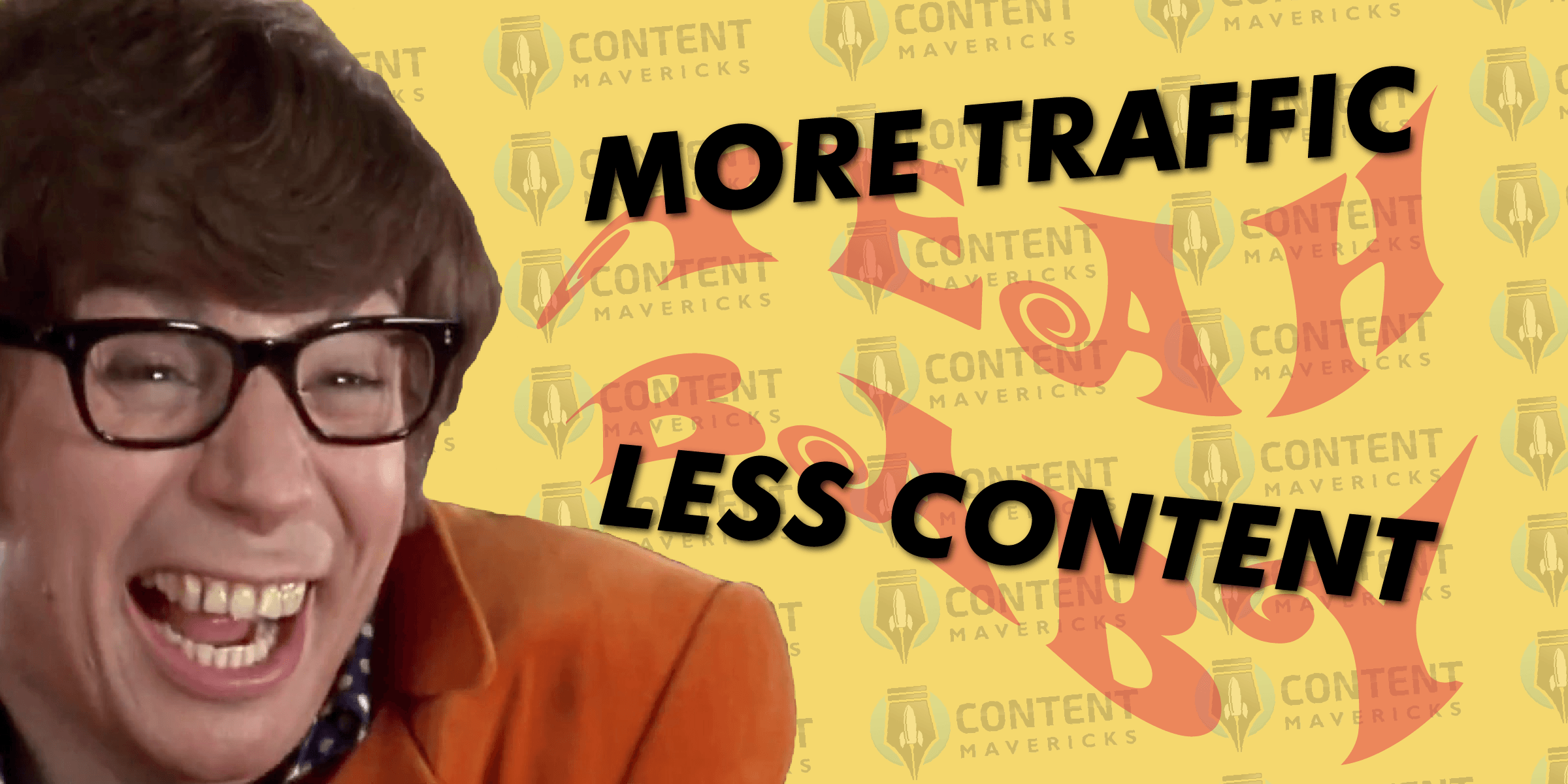 austin powers more traffic less content baby